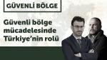 Türkiye'nin güvenli bölge mücadelesinde vazgeçilmezleri neler?