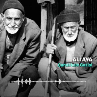 Çanakkale Savaşı'nı, büyük destan yazan gazilerimizden Ali Aya anlatıyor