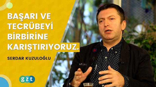 """Serdar Kuzuloğlu: """"Başarı ve tecrübeyi birbirine karıştırıyoruz."""""""