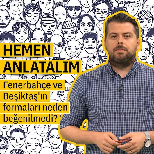 Fenerbahçe ve Beşiktaş'ın formaları neden beğenilmedi?