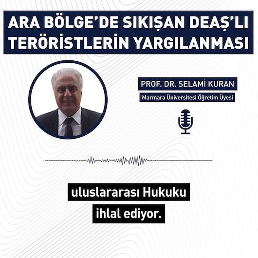 Uzman yanıtladı: 'Ara Bölge'de sıkışan DEAŞ'lı teröristler nasıl yargılanacak?