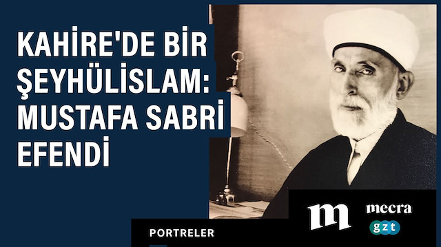 Kahire'de bir şeyhülislam: Mustafa Sabri Efendi