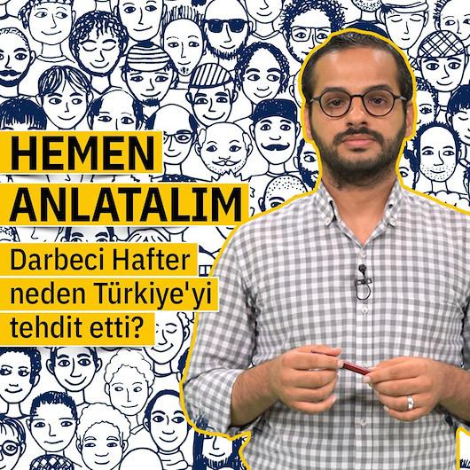 Darbeci Hafter neden Türkiye'yi tehdit etti?